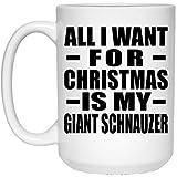 Designsify All I Want for Christmas is My Giant Schnauzer - 15 Oz Coffee Mug, Kaffeebecher Keramik...