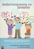 Gedächtnistraining mit Senioren – Aktivierung leicht gemacht!: Ganzheitliches Übungsmaterial mit...