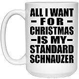 Designsify All I Want for Christmas is My Standard Schnauzer - 15 Oz Coffee Mug, Kaffeebecher...