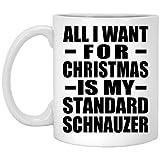 Designsify All I Want for Christmas is My Standard Schnauzer - 11 Oz Coffee Mug, Kaffeebecher...