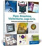 Flyer, Broschüre, Visitenkarte, Logo & Co.: Werbemittel und Printprodukte selbst gestalten –...
