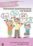 Themenheft Gedächtnistraining mit Senioren – Frühling: Ganzheitliches Übungsmaterial mit...