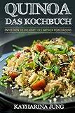Quinoa: Das Kochbuch - Entdecken Sie die Kraft des antiken Superfoods Quinoa - Leckere und einfache...