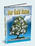 DER GELDBAUM - Das bestgehütete Geheimnis des Erfolgs mit sofort gewinnbringenden Gelegenheiten