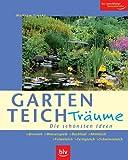 Gartenteich-Träume: Die schönsten Ideen. Brunnen -Wasserspiele - Bachlauf - Miniteich -...
