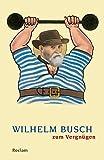 Wilhelm Busch zum Vergnügen (Reclams Universal-Bibliothek, Band 18895)