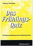Das Frühlingsquiz: Zur Programmgestaltung und zum Gedächtnistraining in der Altenarbeit – eine...