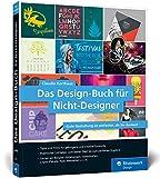 Das Design-Buch für Nicht-Designer: Gute Gestaltung ist einfacher, als Sie denken