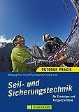 Seil- und Sicherungstechnik : für Einsteiger und Fortgeschrittene