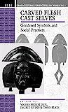 Carved Flesh Cast Selves: Gendered Symbols and Social Practices (Cross Cultural Perspectives on...