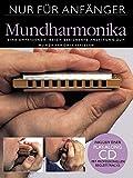 Nur für Anfänger: Mundharmonika. Eine umfassende, reich bebilderte Anleitung zum...