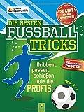 Die besten Fußballtricks - mit Trainingsposter: Dribbeln, passen, schießen wie die Profis von...