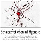 SCHMERZFREI LEBEN MIT HYPNOSE: (Hypnose-Audio-CD) -- Hypnose-Audio-Anwendung gegen Schmerzen,...