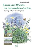 Rasen und Wiesen im naturnahen Garten: Neuanlage - Pflege - Gestaltungsideen