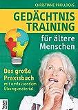 Gedächtnistraining für ältere Menschen: Das große Praxisbuch mit umfassendem Übungsmaterial