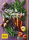 Obst & Gemüse selbst anbauen: Schritt für Schritt zum eigenen Küchengarten (GU Praxisratgeber...