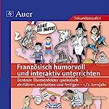 Französisch humorvoll und interaktiv unterrichten: Zentrale Themenfelder spielerisch einführen,...
