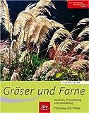 Gräser und Farne: Alle wichtigen Arten und Sorten im Porträt. Auswahl, Verwendung und Gestaltung....