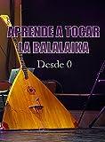 APRENDE A TOCAR LA BALALAIKA: Desde Cero (Spanish Edition)