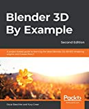 Blender 3D By Example: A project-based guide to learning the latest Blender 3D, EEVEE rendering...