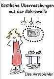 Köstliche Überraschungen aus der Mikrowelle - über 100 Rezepte für Singles, Berufstätige und...