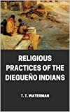 Religious Practices of the Diegueño Indians (English Edition)
