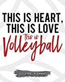 This Is Heart, This Is Love This Is Volleyball: Volleyball Planner Write Down Your Notes Thoughts...