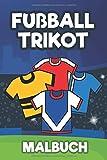 Fußball Trikot Malbuch: Ausmalbuch Kinder I Ausmalheft I Fußballtrikots I Trikot Vorlagen I DIN A5...