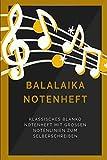 Balalaika Notenheft: Klassisches blanko Notenbuch mit 120 Seiten im Din A5 Format 6x9 mit großen...