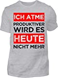 Kreisligahelden T-Shirt Herren Lustig Ich atme produktiver Wird es Heute Nicht mehr - Kurzarm Shirt...