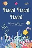 Fischi Fischi Fischi - Süßwasser & Salzwasser Aquaristik Tagebuch: A5 Aquarium Logbuch |...