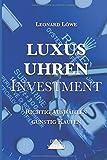 Luxusuhren Investment: Uhren sammeln Geldanlage Investment Guide Kapitalsicherung Sachwerte...