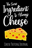 The Secret Ingredient Is Always Cheese: Cheese Tasting Journal & Log Book | Gifts For Cheese Lovers