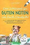 Der Schlüssel zu guten Noten im Fach Deutsch: Durch spannende Kurzgeschichten, Lerneinheiten und...