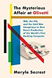 The Mysterious Affair at Olivetti: IBM, the CIA, and the Cold War Conspiracy to Shut Down Production...