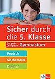 Klett Sicher durch die 5. Klasse - Deutsch, Mathe, Englisch: Das große Übungsbuch fürs Gymnasium:...
