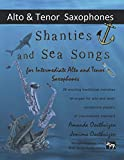 Shanties and Sea Songs for Intermediate Alto and Tenor Saxophones: 26 traditional melodies arranged...