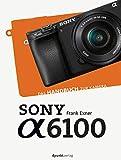 Sony Alpha 6100: Das Handbuch zur Kamera