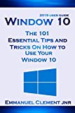 Window 10: 2019 User Guide: The 101 Essential Tips and Tricks On How to Use Your Window 10 (English...