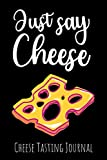Just Say Cheese: Cheese Tasting Journal & Log Book | Gifts For Cheese Lovers