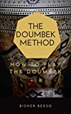 The Doumbek Method: How to Play the Doumbek, The History of the Instrument, Arabic Vs. Turkish...