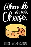 When All Else Fails, Cheese: Cheese Tasting Journal & Log Book | Gifts For Cheese Lovers