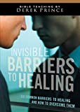 Invisible Barriers to Healing: Six Common Barriers to Healing and How to Overcome Them
