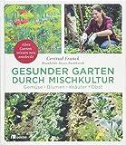 Gesunder Garten durch Mischkultur: Gemse, Blumen, Kruter, Obst: Altes Gartenwissen neu entdeckt