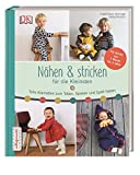 Nähen & stricken für die Kleinsten: Tolle Klamotten zum Toben, Spielen und Spaß haben