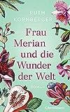 Frau Merian und die Wunder der Welt: Roman
