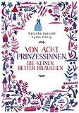 Von acht Prinzessinnen, die keinen Retter brauchen: Das Märchenbuch für alle, die wissen wollen,...