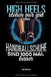 High Heels Stehen Mir Gut - Aber - Handballschuhe Sind 1000 Mal Besser - Notizbuch: Lustiges...