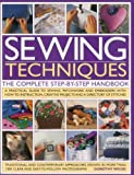 Sewing Techniques the Complete Step-by-step Handbook: A Practical Guide to Sewing, Patchwork and...