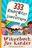 Witzebuch für Kinder - 333 Kinderwitze & Scherzfragen: Geschenk für Mädchen und Junge ab 8 Jahre,...